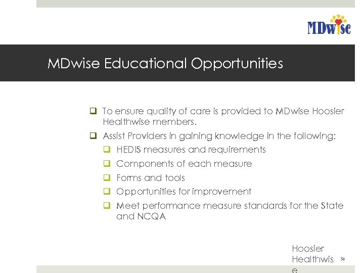 MDwise Educational Opportunities q To ensure quality of care is provided to MDwise Hoosier