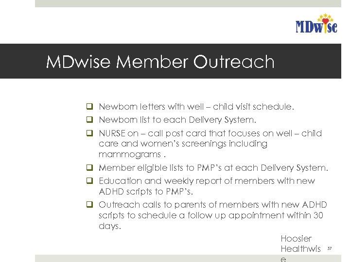 MDwise Member Outreach q Newborn letters with well – child visit schedule. q Newborn