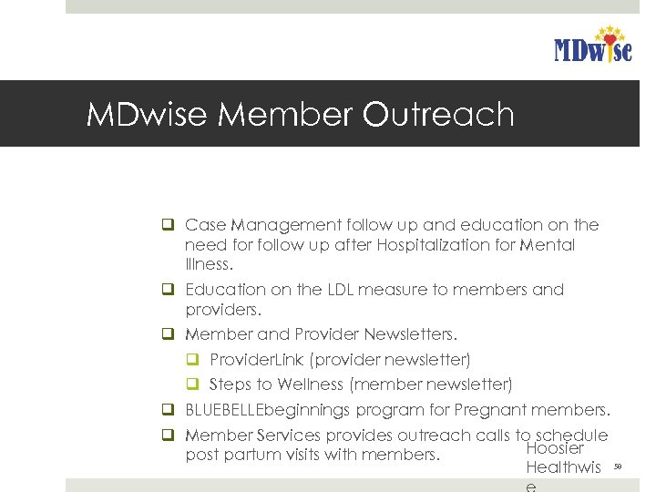 MDwise Member Outreach q Case Management follow up and education on the need for