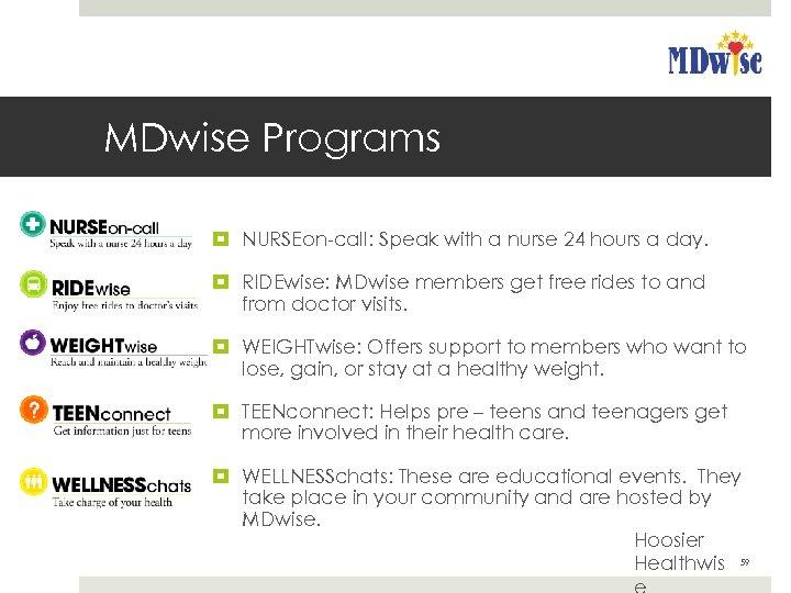 MDwise Programs NURSEon-call: Speak with a nurse 24 hours a day. RIDEwise: MDwise members