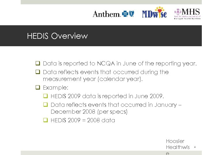 HEDIS Overview q Data is reported to NCQA in June of the reporting year.