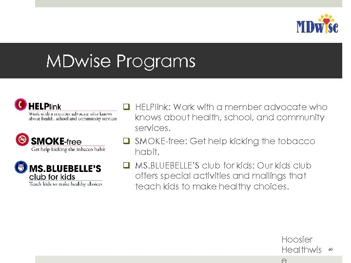 MDwise Programs q HELPlink: Work with a member advocate who knows about health, school,