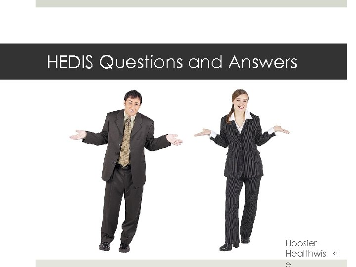 HEDIS Questions and Answers Hoosier Healthwis 64