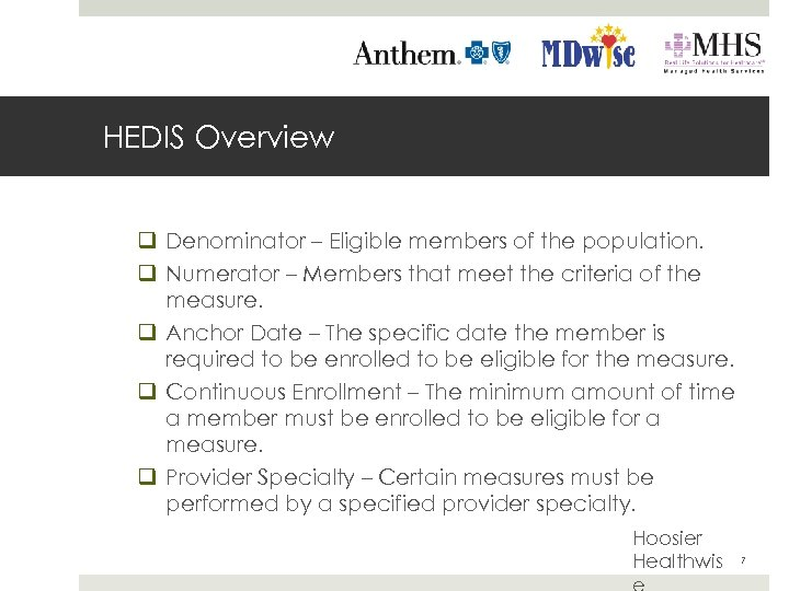 HEDIS Overview q Denominator – Eligible members of the population. q Numerator – Members