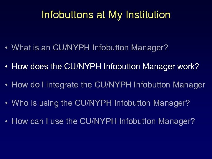 Infobuttons at My Institution • What is an CU/NYPH Infobutton Manager? • How does