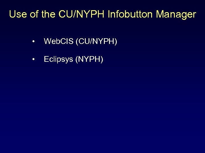 Use of the CU/NYPH Infobutton Manager • Web. CIS (CU/NYPH) • Eclipsys (NYPH)