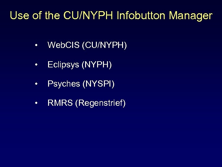 Use of the CU/NYPH Infobutton Manager • Web. CIS (CU/NYPH) • Eclipsys (NYPH) •