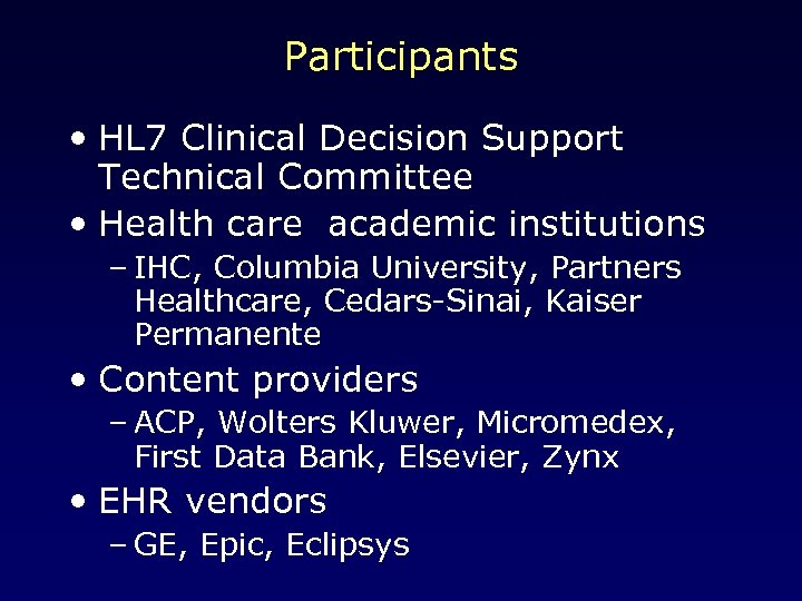 Participants • HL 7 Clinical Decision Support Technical Committee • Health care academic institutions