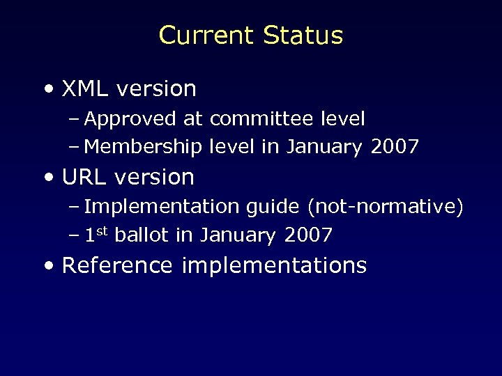 Current Status • XML version – Approved at committee level – Membership level in