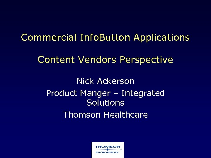 Commercial Info. Button Applications Content Vendors Perspective Nick Ackerson Product Manger – Integrated Solutions