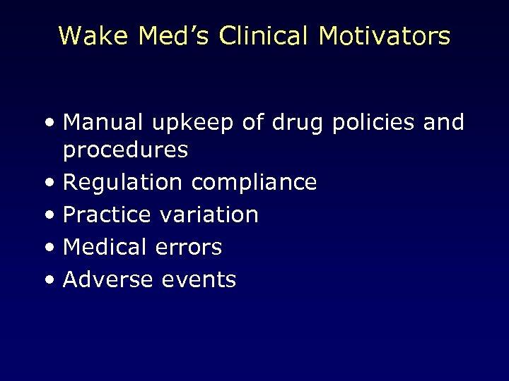 Wake Med's Clinical Motivators • Manual upkeep of drug policies and procedures • Regulation