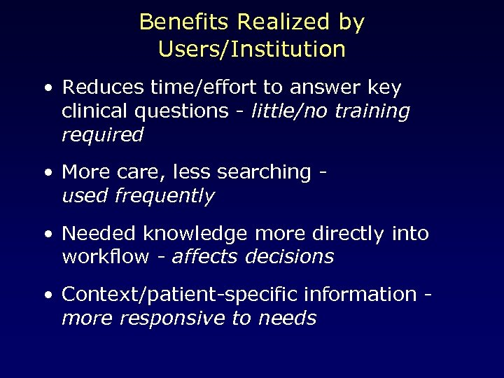 Benefits Realized by Users/Institution • Reduces time/effort to answer key clinical questions - little/no