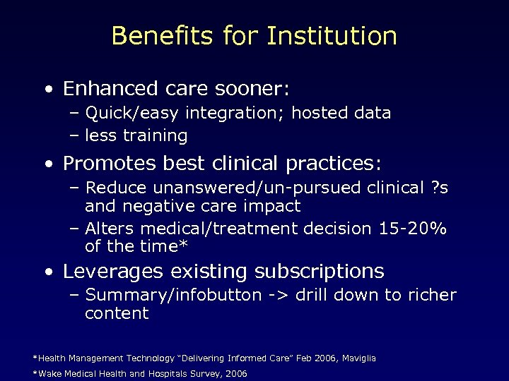 Benefits for Institution • Enhanced care sooner: – Quick/easy integration; hosted data – less