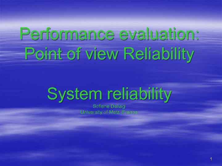 Performance evaluation: Point of view Reliability System reliability Sofiene Dellagi University of Metz /France