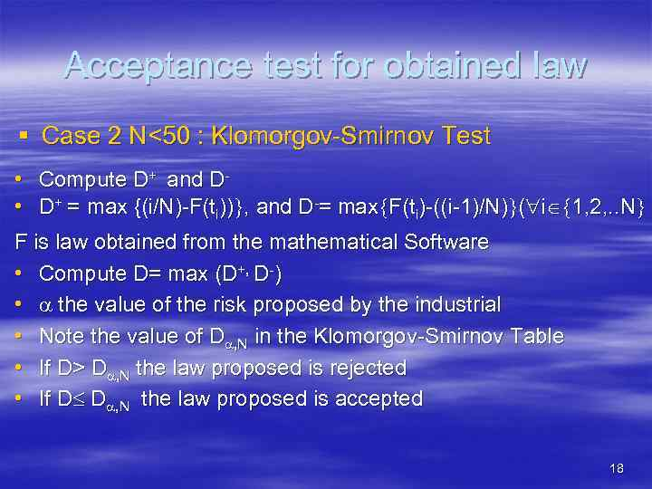 Acceptance test for obtained law § Case 2 N<50 : Klomorgov-Smirnov Test • Compute