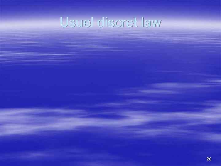 Usuel discret law 20