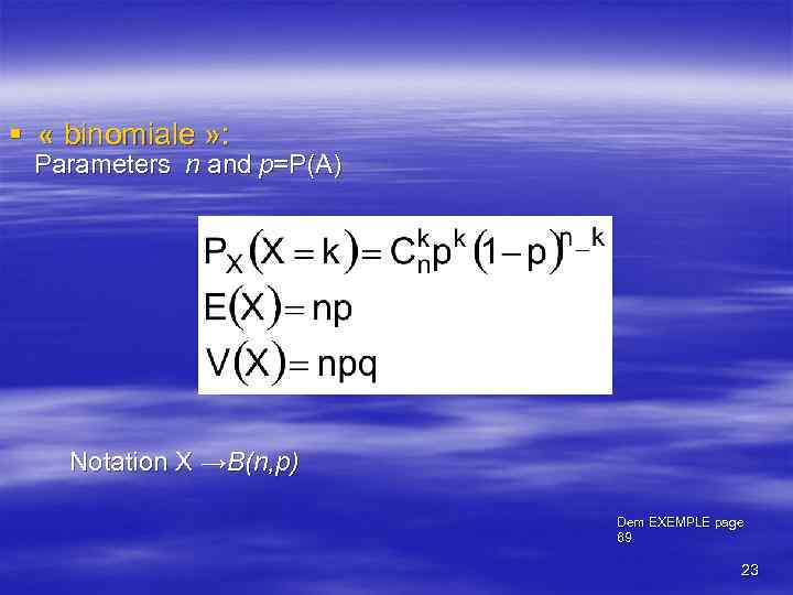 § « binomiale » : Parameters n and p=P(A) Notation X →B(n, p) Dem
