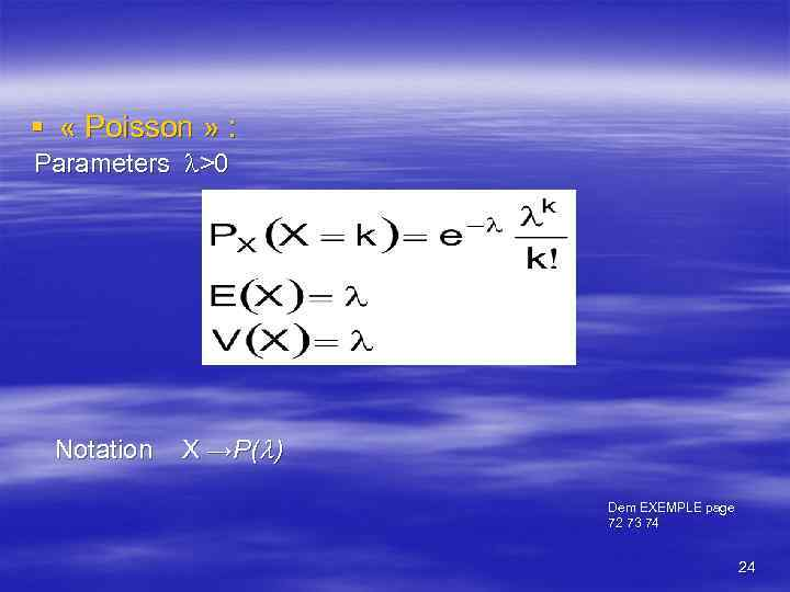 § « Poisson » : Parameters >0 Notation X →P( ) Dem EXEMPLE page