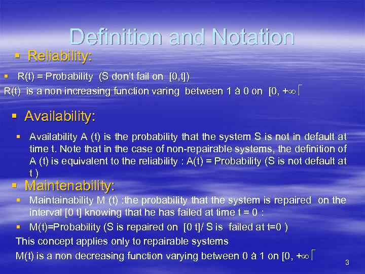Definition and Notation § Reliability: § R(t) = Probability (S don't fail on [0,