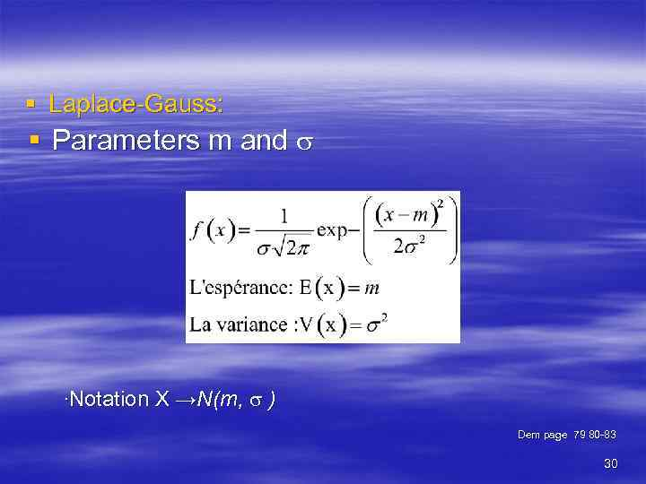 § Laplace-Gauss: § Parameters m and . Notation X →N(m, ) Dem page 79