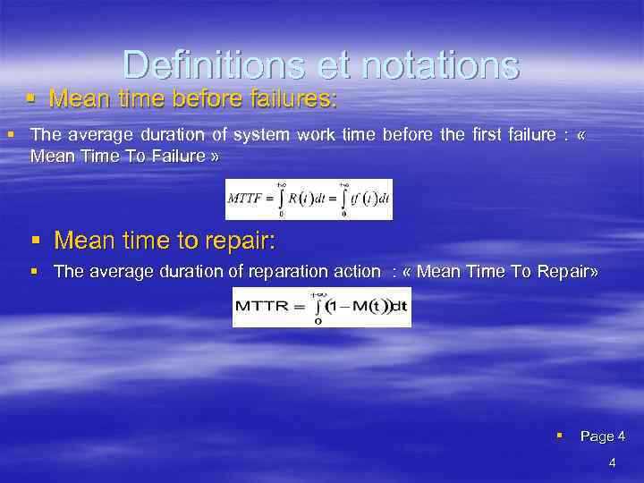 Definitions et notations § Mean time before failures: § The average duration of system