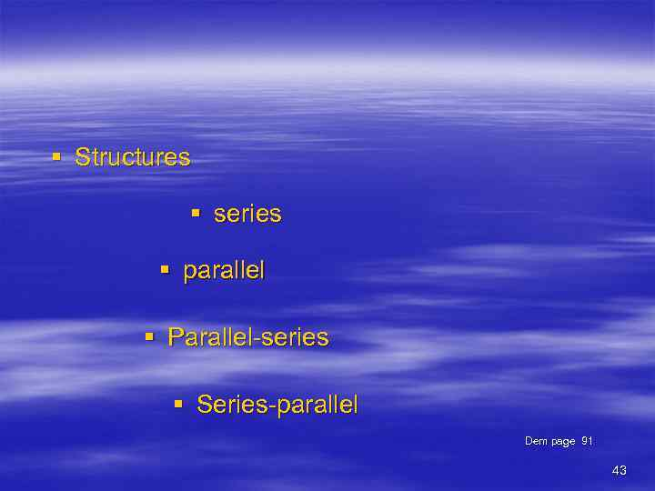 § Structures § series § parallel § Parallel-series § Series-parallel Dem page 91 43