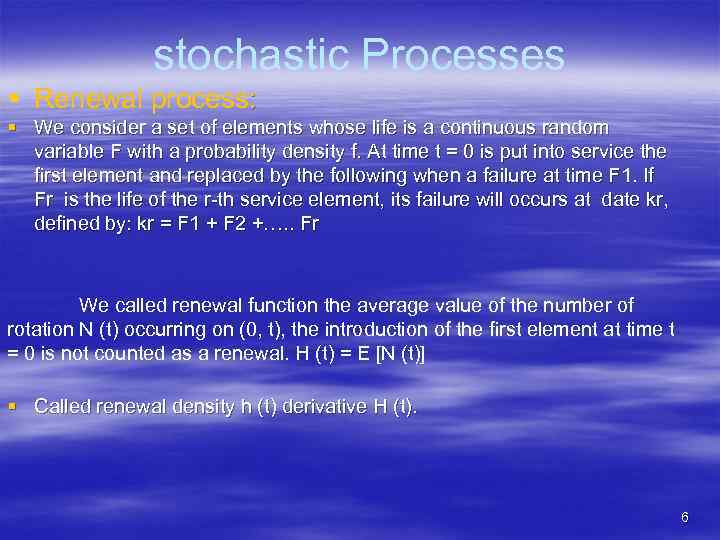 stochastic Processes § Renewal process: § We consider a set of elements whose life
