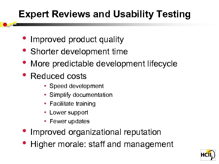 Expert Reviews and Usability Testing • • • Improved product quality Shorter development time