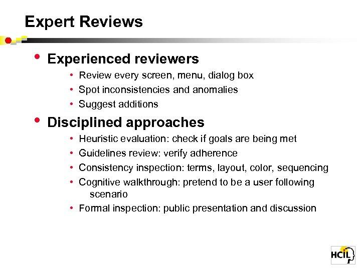 Expert Reviews • • Experienced reviewers • Review every screen, menu, dialog box •