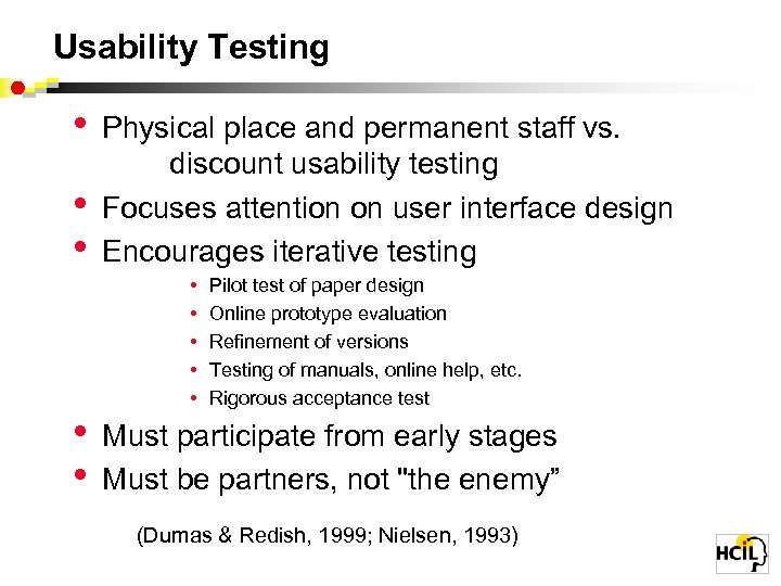 Usability Testing • • • Physical place and permanent staff vs. discount usability testing