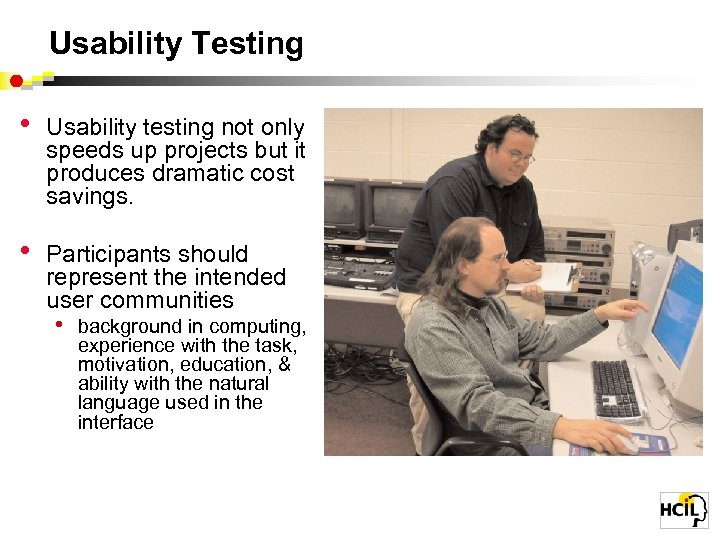 Usability Testing • Usability testing not only speeds up projects but it produces dramatic