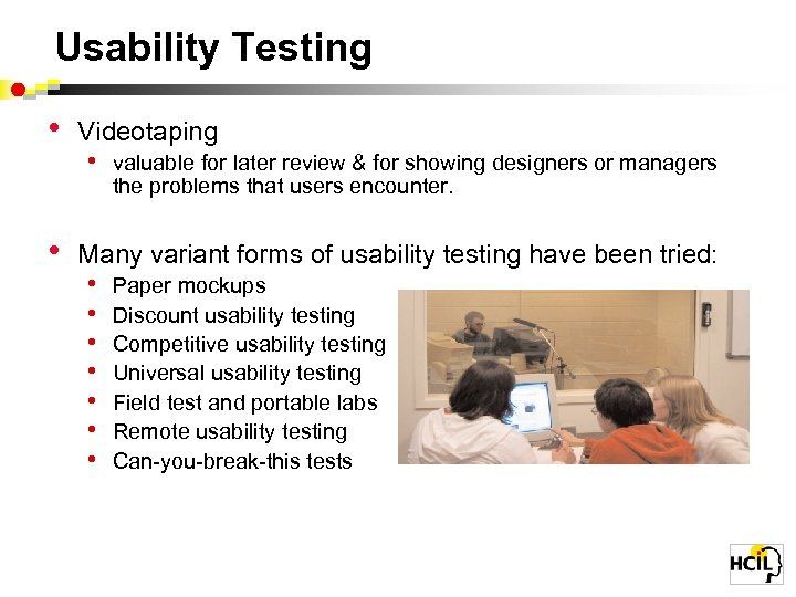 Usability Testing • Videotaping • valuable for later review & for showing designers or