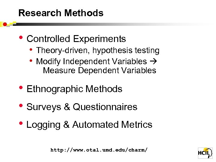 Research Methods • Controlled Experiments • Theory-driven, hypothesis testing • Modify Independent Variables Measure