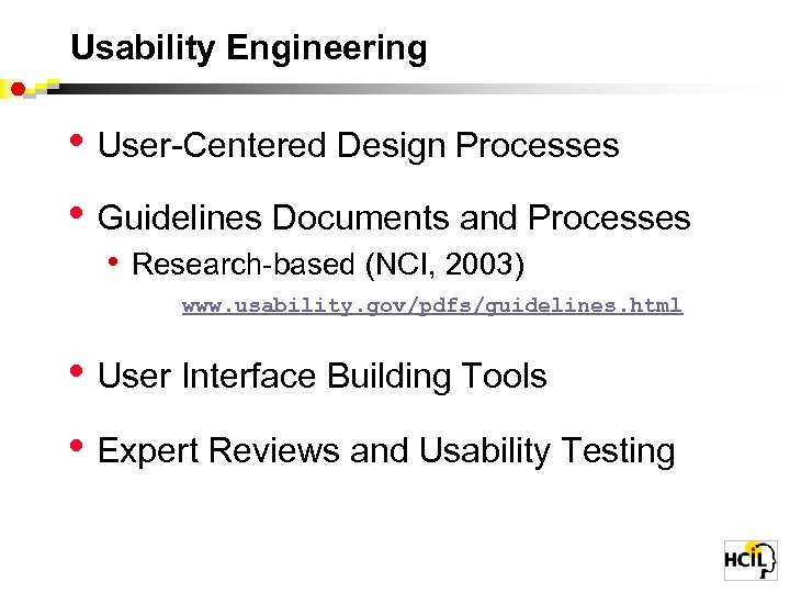 Usability Engineering • User-Centered Design Processes • Guidelines Documents and Processes • Research-based (NCI,