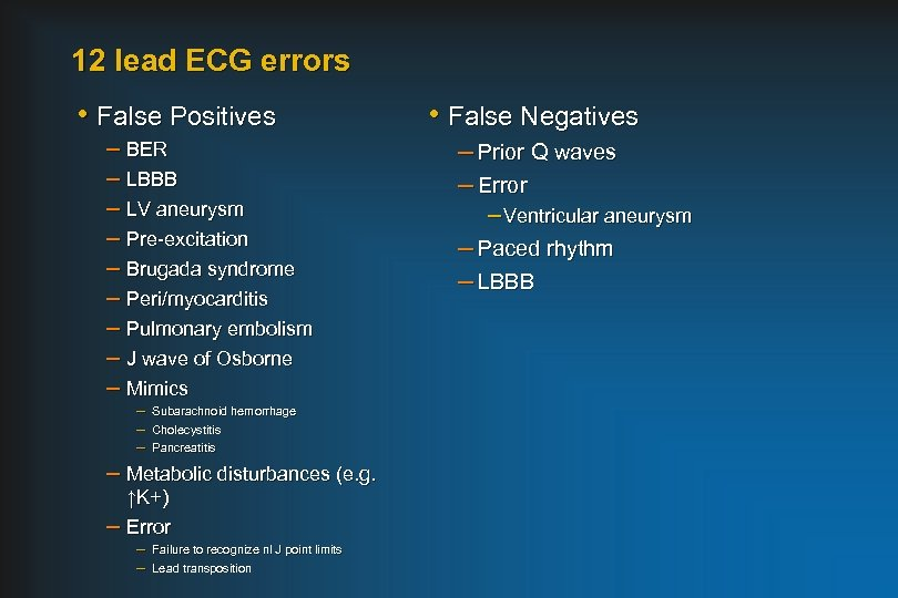 12 lead ECG errors • False Positives – BER – LBBB – LV aneurysm