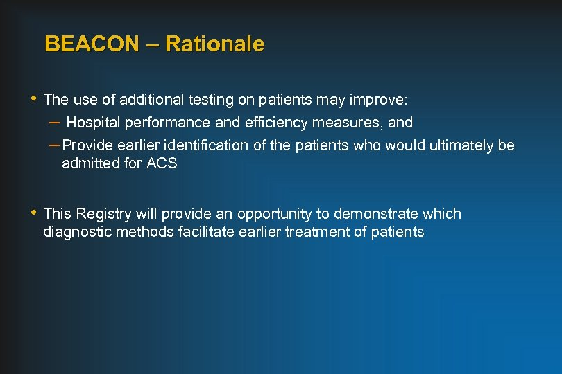 BEACON – Rationale • The use of additional testing on patients may improve: –