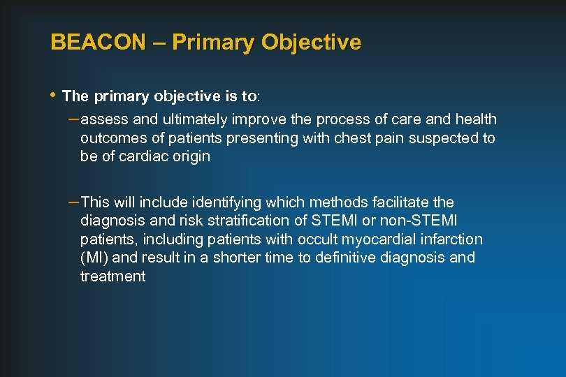 BEACON – Primary Objective • The primary objective is to: – assess and ultimately