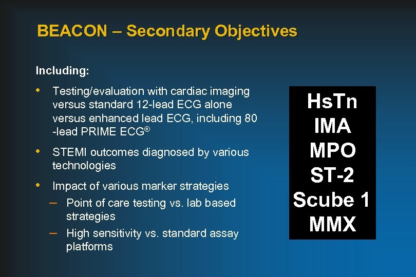 BEACON – Secondary Objectives Including: • Testing/evaluation with cardiac imaging versus standard 12 -lead