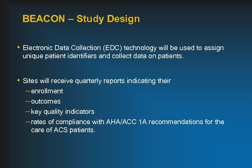BEACON – Study Design • Electronic Data Collection (EDC) technology will be used to
