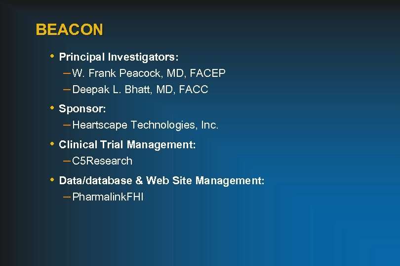 BEACON • Principal Investigators: – W. Frank Peacock, MD, FACEP – Deepak L. Bhatt,