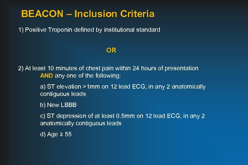 BEACON – Inclusion Criteria 1) Positive Troponin defined by institutional standard OR 2) At
