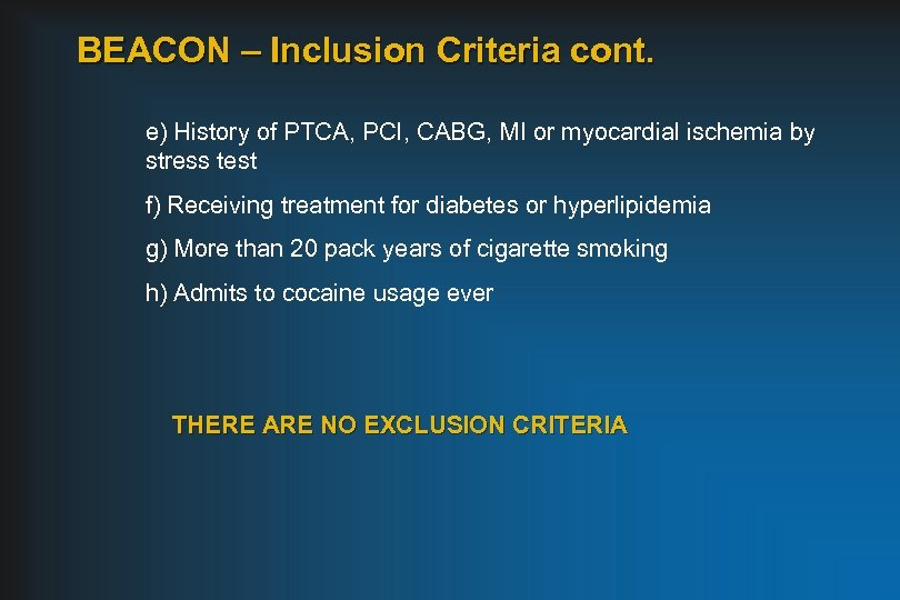 BEACON – Inclusion Criteria cont. e) History of PTCA, PCI, CABG, MI or myocardial