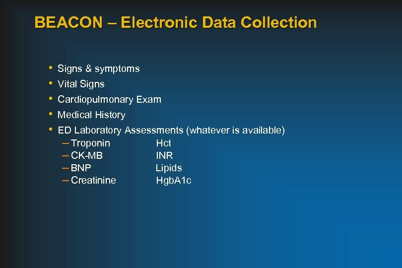 BEACON – Electronic Data Collection • • • Signs & symptoms Vital Signs Cardiopulmonary