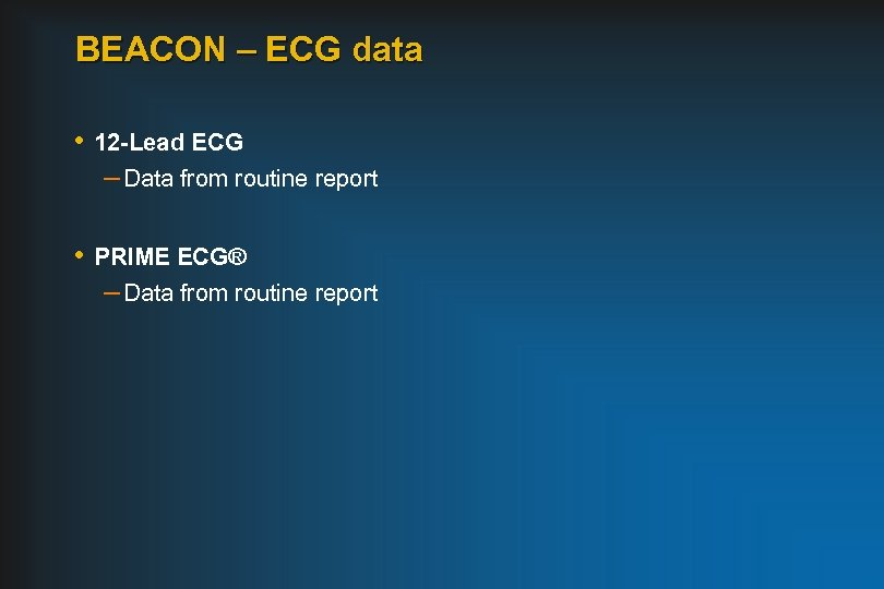 BEACON – ECG data • 12 -Lead ECG – Data from routine report •