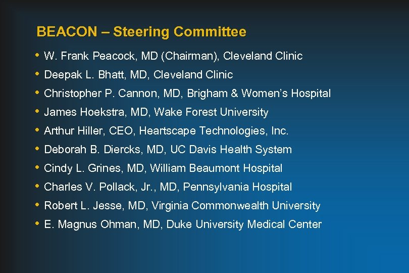 BEACON – Steering Committee • • • W. Frank Peacock, MD (Chairman), Cleveland Clinic