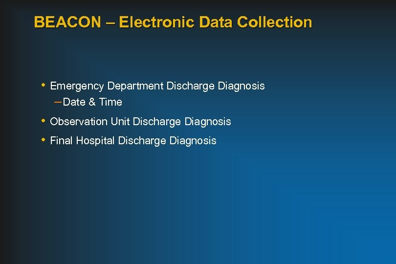 BEACON – Electronic Data Collection • Emergency Department Discharge Diagnosis – Date & Time