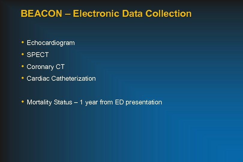 BEACON – Electronic Data Collection • • Echocardiogram SPECT Coronary CT Cardiac Catheterization •