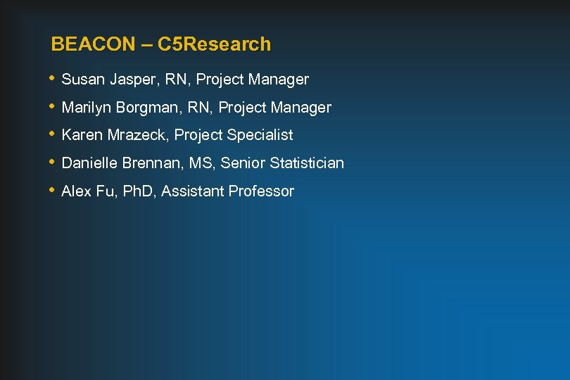 BEACON – C 5 Research • • • Susan Jasper, RN, Project Manager Marilyn