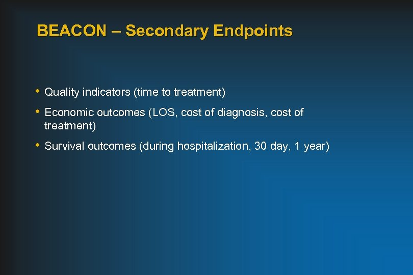 BEACON – Secondary Endpoints • Quality indicators (time to treatment) • Economic outcomes (LOS,