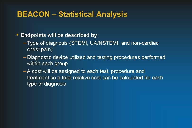 BEACON – Statistical Analysis • Endpoints will be described by: – Type of diagnosis